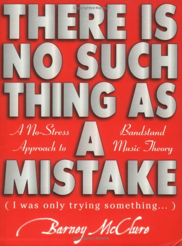 There Is No Such Thing As A Mistake : A No Stress Approach to Bandstand Music Theory ()