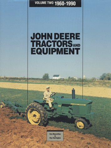 John Deere Tractors and Equipment, Vol 2, 1960-1990 (John Deere Tractors & Equipment, 1960-1990)