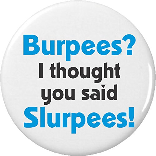 burpees-i-thought-you-said-slurpees-pinback-button-pin-funny-humor