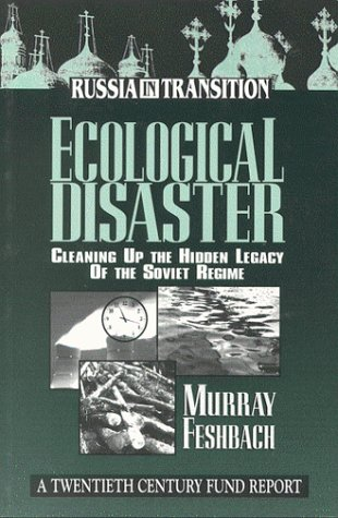 Ecological Disaster: Cleaning Up the Hidden Legacy of the Soviet Regime (Russia in Transition)