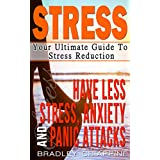 Stress: Your Ultimate Guide To Stress Reduction To Having Less - Stress, Anxiety, and Panic Attacks! (Productivity, Wellness, Mindfulness, Self Care, Focus, Stress Management, Time Management)