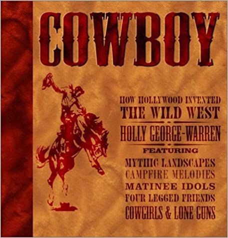 cowboy how hollywood invented the wildwest