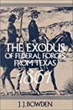 The Exodus of Federal Forces from Texas, 1861, J. J. Bowden, 0890155224