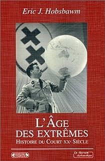 L'Age des extrêmes : Le court Xxe siècle, 1914-1991 par Hobsbawm