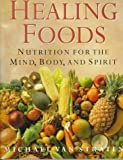 Healing Foods: Nutrition for the Mind, Body, and Spirit