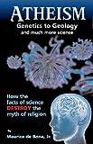 Atheism, Genetics to Geology, Maurice de Bona, Jr., 0985279508