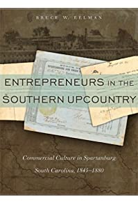 Entrepreneurs in the Southern Upcountry: Commercial Culture in Spartanburg, South Carolina, 1845-1880 by University of Georgia Press