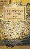 The Plantation of Ulster: The British Colonization of the North of Ireland in the 17th Century