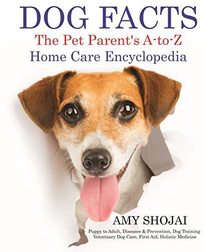 - DOG FACTS: THE PET PARENT'S A-TO-Z HOME CARE ENCYCLOPEDIA: Puppy to Adult, Diseases & Prevention, Dog Training, Veterinary Dog Care, First Aid, Holistic Medicine