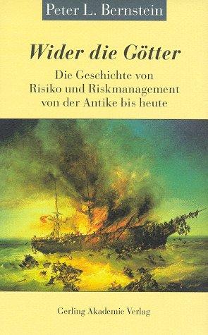 Wider die Götter. Die Geschichte von Risiko und Riskmanagement von der Antike bis heute