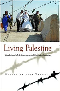 Living Palestine: Family Survival, Resistance, and Mobility under Occupation (Gender, Culture, and Politics in the Middle East)