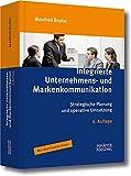 Integrierte Unternehmens- und Markenkommunikation: Strategische Planung und operative Umsetzung