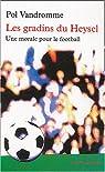 Les gradins du Heysel: Une morale pour le football par Vandromme