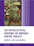 img - for An Intellectual History of British Social Policy: Idealism Versus Non-idealism book / textbook / text book