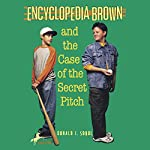 Encyclopedia Brown and the Case of the Secret Pitch | Donald J. Sobol