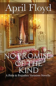 No Promise of the Kind: A Pride and Prejudice Variation by [Floyd, April, a Lady]