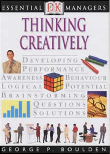 Thinking Creatively (Essential Managers)