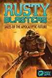 Rusty Blasters: Tales of the Apocalyptic Future