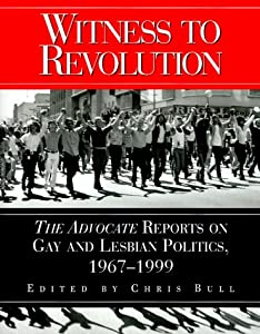 Witness to Revolution: The Advocate Reports on Gay and Lesbian Politics, 1967 - 1999