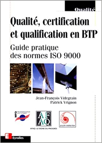Qualité, certification et qualification en BTP: Guide pratique des ...