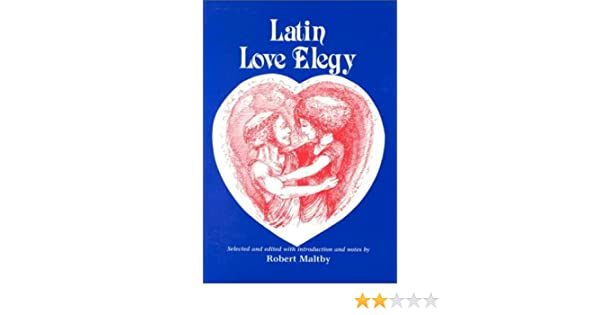 Amazon.com: Latin Love Elegy (Latin and English Edition) (9780865160613): Robert Maltby: Books