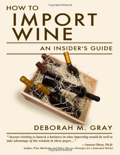 How to Import Wine: An Insider's Guide by Deborah M. Gray