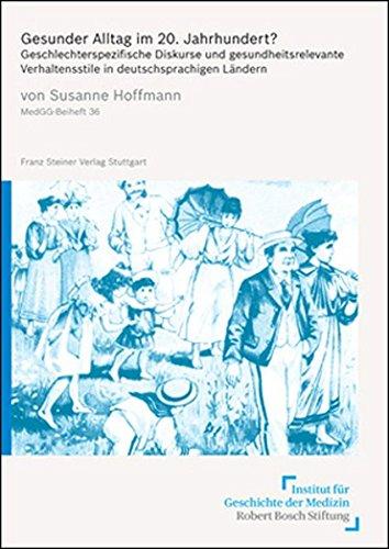 Gesunder Alltag im 20. Jahrhundert?: Geschlechterspezifische Diskurse und gesundheitsrelevante Verhaltensstile in deutschsprachigen Landern (Medizin, ... - Beihefte (Medgg-b)) (German Edition)