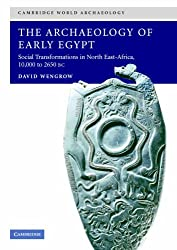 The Archaeology of Early Egypt: Social Transformations in North-East Africa, c.10,000 to 2,650 BC (Cambridge World Archaeology)