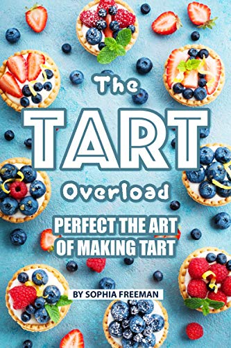 (The Tart Overload: Perfect the Art of Making Tart)