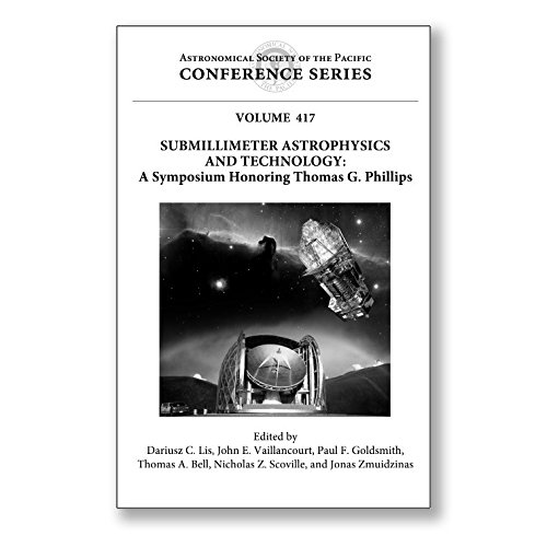 Submillimeter Astrophysics and Technology: A Symposium Honoring Thomas G. Phillips: Proceedings of a Symposium Held at the California Institute of ... Society of the Pacific Conference)