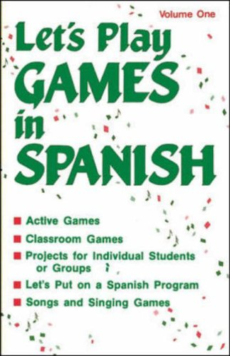 Let's Play Games in Spanish: A Collection of Games, Skits, & Teacher Aids, Vol. 1: Kindergarten-8th Grade (English a