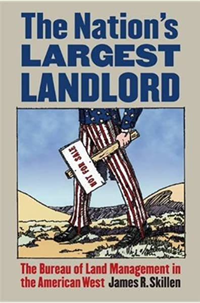 The Nation S Largest Landlord The Bureau Of Land Management In The American West Skillen James R 9780700618958 Amazon Com Books
