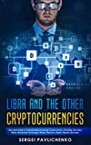 Libra and the Other Cryptocurrencies: The Latest Guide to Understanding Facebook Cryptocurrency, Investing, How Libra Works, Blockchain Technology, Bitcoin, Ethereum, Ripple, Litecoin and more.