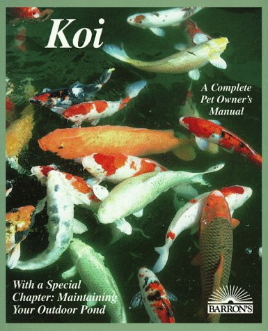 Koi: Everything About Selection, Care, Nutrition, Diseases, Breeding, Pond Design and Maintenance, and Popular Aquatic Plants (Barron's Complete Pet Owner's Manuals) by Barrons Educational Series Inc