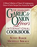 The Unabashed Garlic and Onion Lover's International Cookbook, Sunny Baker and Michelle Sbraga, 089529785X