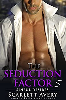 The Seduction Factor - Sinful Desires: Billionaire Series (The Seduction Factor Series Book 5) by [Avery, Scarlett]