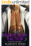 The Seduction Factor - Sinful Desires: Billionaire Series (The Seduction Factor Series Book 5)