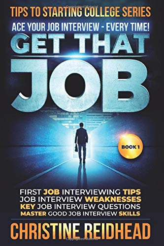 Image for GET THAT JOB! ACE your JOB Interview - every time!: First job Interviewing Tips! Job Interview Weaknesses! Key Job Interview Questions! Master Good Job Interview Skills!