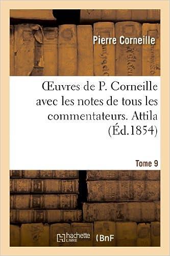 Ebook téléchargement gratuitOeuvres de P. Corneille Avec Les Notes de Tous Les Commentateurs. Tome 9 Attila (Litterature) (French Edition) PDF