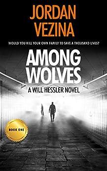 Among Wolves (A Will Hessler Novel Book 1) by [Vezina, Jordan]