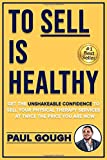 To Sell Is Healthy: Get The Unshakeable Confidence To Sell Your Physical Therapy Services - At Twice The Price You're…