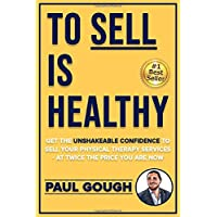 To Sell Is Healthy: Get The Unshakeable Confidence To Sell Your Physical Therapy Services - At Twice The Price You're Charging Now