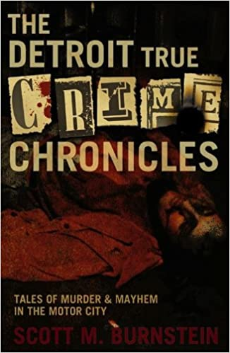 The Detroit True Crime Chronicles: Tales of Murder and