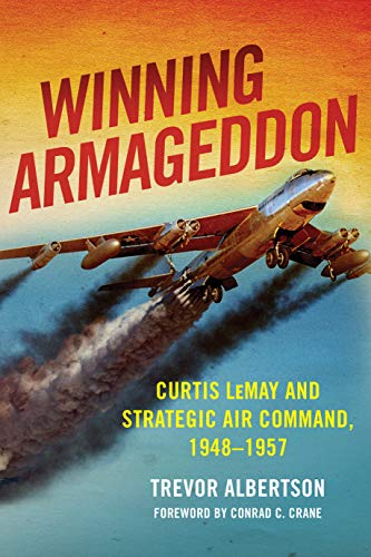 Winning Armageddon: Curtis LeMay and Strategic Air Command, 1948–1957 (History of Military Aviation) (English Edition) por [Albertson, Trever]