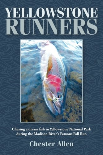 Yellowstone Runners: Chasing a dream fish in Yellowstone National Park during the Madison River's Famous Fall Run (Fisher Trip Spring)
