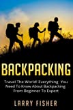 Search : Backpacking: Travel The World! Everything You Need to Know about Backpacking from Beginner to Expert