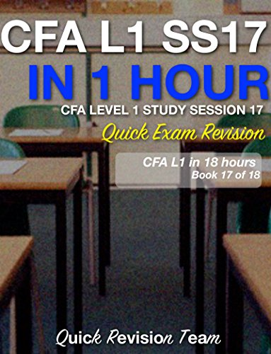 CFA LEVEL 1 STUDY SESSION 17 IN ONE HOUR – QUICK EXAM REVISION (CFA LEVEL 1 EXAM PREP IN 18 HOURS)