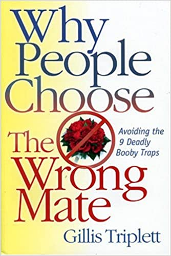 Why People Choose the Wrong Mate: Avoiding the 9 Deadly Booby Traps