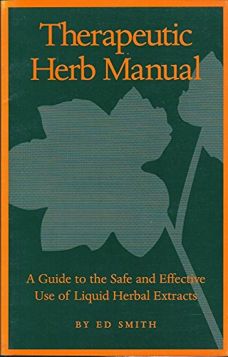 Therapeutic Herb Manual: a Guide to the Safe and Effective use of Liquid Herbal Extracts ()