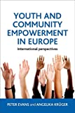 Youth and Community Empowerment in Europe : International Perspectives, Evans, Peter and Krüger, Angelika, 1447305914